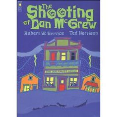 The Shooting of Dan McGrew, written by Robert Service and illustrated by Ted Harrison Enough Book, Poetry Books, Family History, Lovers Art, My Books, Ted, Literature, Poems, Writing