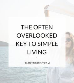 Why are things that are supposed to be simple, sometimes so hard to do? Find out the often overlooked key to simple living.