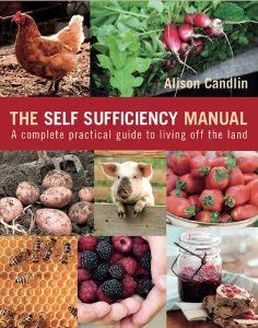 The Self Sufficiency Manual: A Complete, Practical Guide to Living Off the Land: Amazon.co.uk: Alison Candlin: Books