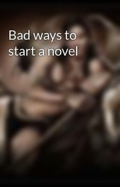 Bad ways to start a novel:Bad ways to start a novel -