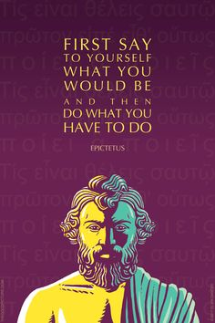 EPICTETUS QUOTE: DO WHAT YOU HAVE TO DO A helpful reminder from the Stoic philosopher Epictetus (c. 50-135 AD). #12 of the Great Teachers series. See also Thoreau, Seneca, Marcus Aurelius. Print/poster available.