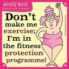 That's my excuse and I'm sticking to it.... #Fitness #AuntyAcid #Quotes