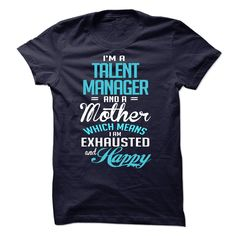 I Am A Talent Manager And A Mother Wich Means I Am Exhausted And Happy T Shirt, Hoodie Talent Manager