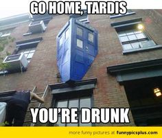 Doctor Who Funny | Drunk Tardis from Doctor Who | Funny Pictures