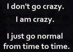 I don't go crazy