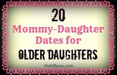 20 Mommy-Daughter Dates: Older Daughter Edition ~:: Because My Life is Fascinating ::~ Because the little girls you date as a mommy grow to
