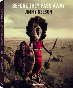 Jimmy Nelson Before They Pass Away Urvölker Stämme Masai Serengeti Cover Bildband teNeues Tribes Of The World, People Of The World, Nelson Books, Jimmy Nelson, Indigenous Tribes, Tribal People, Foto Art, Passed Away, Book Photography