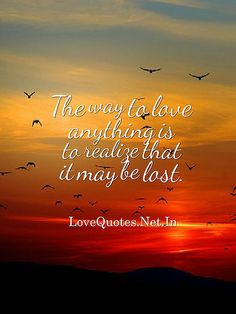 The way to love anything is to realize that it may be lost. — Gilbert K. Chesterton #lovequotes