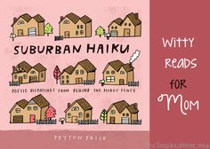 Suburban Haiku : Poetic Dispatches from Behind the Picket Fence by Peyton. for Like the Suburban Haiku : Poetic Dispatches from Behind the Picket Fence by Peyton. Poetry Month, Thing 1, Go Getter, Book Suggestions, A 17, Haiku, Funny Posts, Laugh Out Loud, The Book