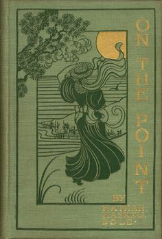 Nathan Haskell Dole, On the Point, Boston: Joseph Knight Company, Boston,1895. Cover by Maurice B. Prendergast.