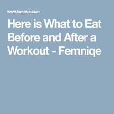 Here is What to Eat Before and After a Workout - Femniqe