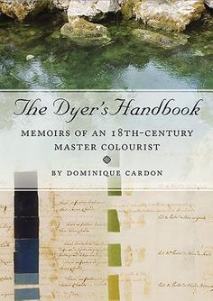 The Dyer's Handbook Memoirs of an Century Master Colourist Auteur: Dominique Cardon Uitgever: Oxbow Books Engels Druk: 1 9781785702112 juni 2016 Hardcover 160 pagina's (available in library TextielMuseum) Watercolor Artist, Natural Food Coloring, Persian Blue, Books To Buy, Secret Life, How To Dye Fabric, Winter Garden, Green Grass, Color Names