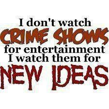 LOL.....So that's why I watch the ID channel!!!!
