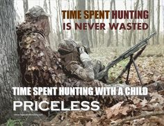 Time spent hunting is never wasted. Time spent hunting with kids - Priceless!