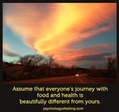 Assume that everyone's journey with #food and #health is beautifully different from yours.