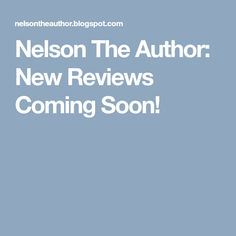 Nelson The Author: New Reviews Coming Soon!