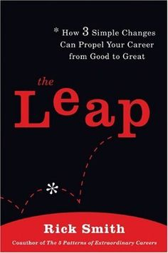 The Leap: How 3 Simple Changes Can Propel Your Career from Good to Great by Rick Smith, http://www.amazon.com/dp/B003B3NWCG/ref=cm_sw_r_pi_dp_4Eu2pb1HNXTJE