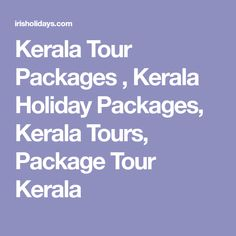 Kerala Tour Packages , Kerala Holiday Packages, Kerala Tours, Package Tour Kerala