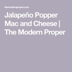 Jalapeño Popper Mac and Cheese | The Modern Proper Stovetop Mac And Cheese, Bake Mac And Cheese, Recipe Measurements, Classic Mac And Cheese, Baked Mac, Jalapeno Poppers, Recipe Details, How To Make Homemade, Cheese Recipes