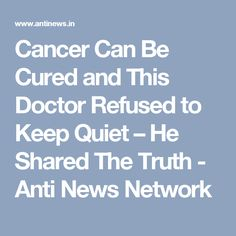 Cancer Can Be Cured and This Doctor Refused to Keep Quiet – He Shared The Truth - Anti News Network