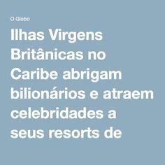 Ilhas Virgens Britânicas no Caribe abrigam bilionários e atraem celebridades a seus resorts de luxo - Jornal O Globo