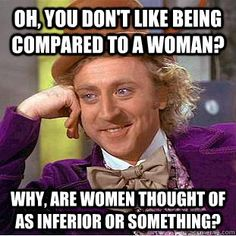 Oh you don't being compared to a woman?