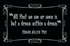 Edgar Allen Poe quote. I think I want this quote above my bed.