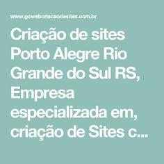 Criação de sites Porto Alegre Rio Grande do Sul RS, Empresa especializada em, criação de Sites com design exclusivo - Go Web criação de sites