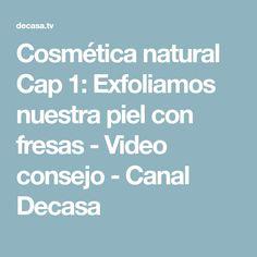 Cosmética natural Cap 1: Exfoliamos nuestra piel con fresas - Video consejo - Canal Decasa