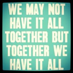 """""""We may not have it all together, but together we have it all.""""   #goedemorgen #quote"""