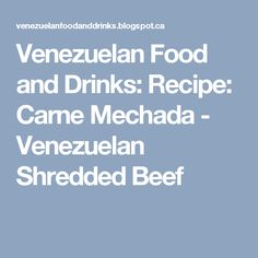Venezuelan Food and Drinks: Recipe: Carne Mechada - Venezuelan Shredded Beef