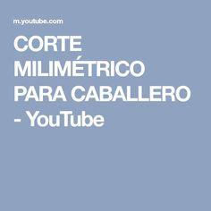 CORTE MILIMÉTRICO PARA CABALLERO - YouTube
