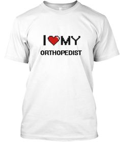 I love my Orthopedist | Teespring - This is the perfect gift for someone who loves Orthopedist. Thank you for visiting my page (Related terms: %tags11% ...)