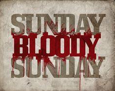 Sunday, Bloody Sunday.
