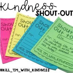 Kindness Shout-Outs Quick and easy way to reinforce kindness in your classroom. Have kids be in charge of handing out and giving shout outs or have teachers in charge. I use this as a classroom management strategy and we have a kindness bulletin board where all of our shout outs hangs. I use this as a data tracker for a behavior IEP goal as well. Kindness matters and Kindness is the new cool.