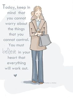Today, keep in mind that you cannot worry about the things that you cannot…