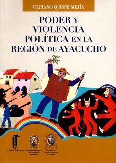 Poder y violencia política en la región de Ayacucho / Ulpiano Quispe Mejía.(Lluvia Editores : Universidad Nacional de San Cristóbal de Huamanga : Universidad Nacional Mayor de San Marcos, [2015]) / HN 350.A26 Q97 / Cita bibliográfica: http://www.worldcat.org/title/poder-y-violencia-politica-en-la-region-de-ayacucho/oclc/933774130?page=citation