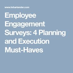 Employee Engagement Surveys: 4 Planning and Execution Must-Haves