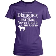 A Cane Corso is a Woman's True Best Friend Diamonds are nice and all... but they can't compare to the love from a Cane Corso. Available at www.mypupboutique... for $29.94 Also available in Women's Tees, Hoodies and Tanks. #CaneCorso