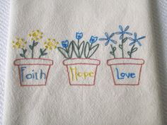 Faith Hope Love Flower Pots Kitchen Towel Hand by DanasBigSister, $9.00  I found this shop and I love its beautiful simplicity.  The artist embroiders all her pieces by hand and I think that's wonderful in this age of machine embroidery.
