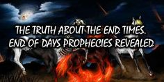 The Truth About The End Times. End of Days Prophecies Revealed