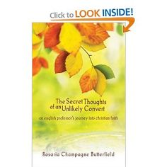"""Secret Thoughts of an Unlikely Convert An English Professors Journey into Christian Faith: Rosaria Champagne Butterfield:  (Just finished this book. Wow. So convicting as a """"good, church girl"""". A necessary read for the church. NECESSARY.  Some parts were difficult to slog through, but worth it.)"""