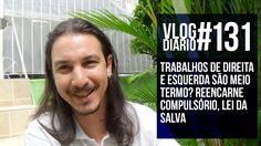 Vlog Diário #131 - direita e esquerda são meio termo? reencarne compulsó...
