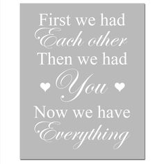 First We Had Each Other, Then We Had You, Now We Have Everything - 5x7 Nursery Art Print -  Turquoise, Pink, Gray, Yellow, and More. $17.50, via Etsy.
