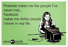 Pinterest makes me like people I've never met. Facebook makes me dislike people I know in real life.  Pinterest and Tumblr.