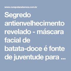 Segredo antienvelhecimento revelado - máscara facial de batata-doce é fonte de juventude para a pele! | Cura pela Natureza