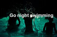 Go night swimming. To do. #Bucketlist