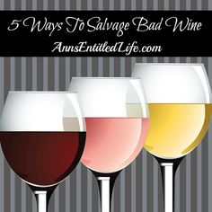 5 Ways To Salvage Bad Wine; do not waste it, save it with these 5 wonderful wine salvaging tips http://www.annsentitledlife.com/wine-and-liquor/5-ways-to-salvage-bad-wine/
