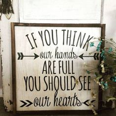 Love this quote! If you think our hands are full you should see our hearts. Beautiful rustic, distressed sign. Home decor, wall art, farmhouse sign #ad #affiliate