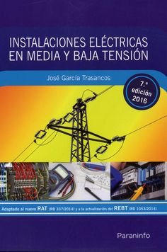 Instalaciones eléctricas en media y baja tensión / José García Trasancos.-- 7ª ed.-- Madrid : Paraninfo, 2016.